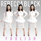 Foolish by Rebecca Black