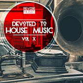 Devoted to House Music, Vol. 10 by Various Artists