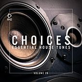 Choices - Essential House Tunes, Vol. 26 by Various Artists