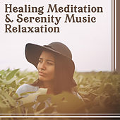 Healing Meditation & Serenity Music Relaxation – Therapeutic Music for Body & Soul, Blissful Ambient (Sleep, Spa, Yoga, Meditation) by Relaxing Music Master