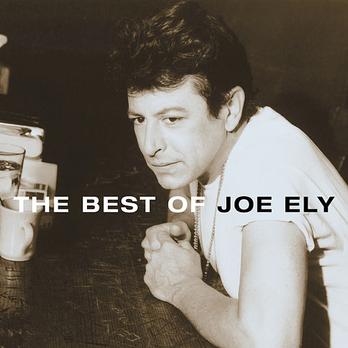 Play & Download The Best Of Joe Ely by Joe Ely | Napster