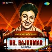 Ninna Nanna Manavu - DR. Rajkumar by Dr.Rajkumar