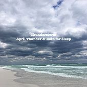 April Thunder & Rain for Sleep by Thunderstorm