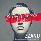 The Charts Are Only Female (Fusion Compilation Deep Electro 2017) de ZZanu