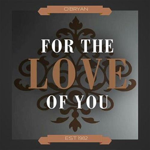 For the Love of You by O'Bryan