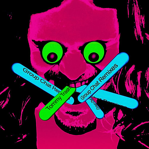Play & Download Group Chat Remixes by Tommy Trash | Napster