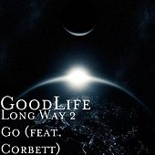 Long Way 2 Go (feat. Corbett) by The Good Life