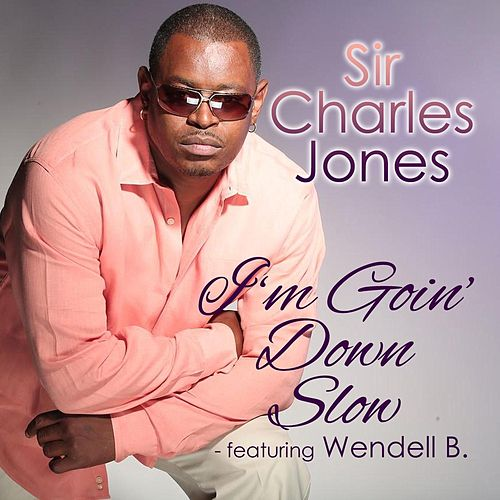 Play & Download I'm Going Down Slow (feat. Wendell B) by Sir Charles Jones | Napster