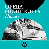 Opera Highlights Handel by Various Artists
