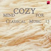 Mind Cozy For Classical Music 13 by Cozy Classic