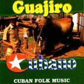 Guajiro Cubano - Cuban Folk Music by Various Artists