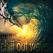 Deep Chill Out Waves Vol.3 by Various Artists