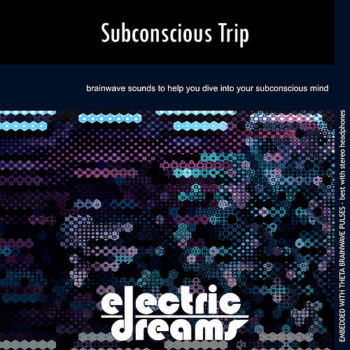 Subconscious Trip by Electric Dreams