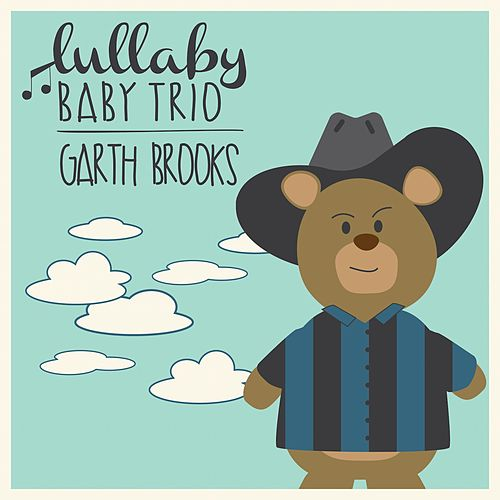 Lullaby Renditions of Garth Brooks by Lullaby Baby Trio
