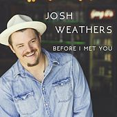 Before I Met You by Josh Weathers