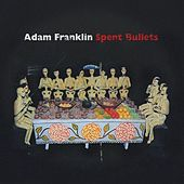 Play & Download Spent Bullets by Adam Franklin | Napster
