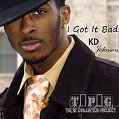 Play & Download I Got It Bad - Single by K.D. Johnson | Napster