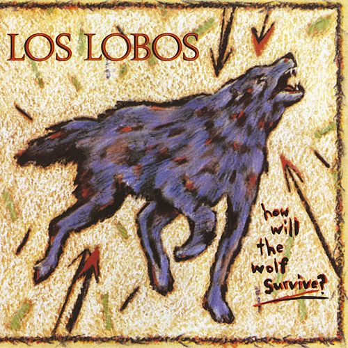How Will The Wolf Survive? by Los Lobos