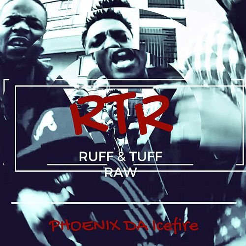 Ruff Tuff & Raw by phoenix DA ICE FIRE