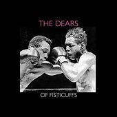 Of Fisticuffs - Single by The Dears