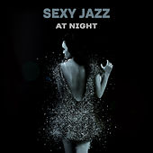Sexy Jazz at Night – Sensual Music for Lovers, Erotic Lounge, Deep Massage, Tantric Sex, Romantic Night, Gentle Piano, Smooth Jazz by New York Jazz Lounge