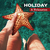 Holiday & Relaxation – Chill Out Music, Deep Sun, Beach Chill, Rest Under Palms, Summertime, Soft Music, Funny Beach by #1 Hits Now