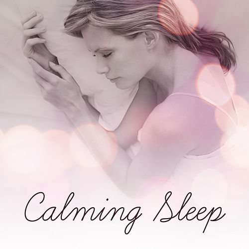 Play & Download Calming Sleep – Relaxing Music, Soothing Sounds of Nature, Deep Sleep, New Age 2017 by Soothing Sounds   Napster