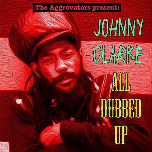 All Dubbed Up by Johnny Clarke