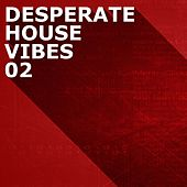 Desperate House Vibes, Vol. 2 by Various Artists