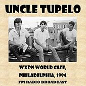Wxpn World Cafe, 1994 (Fm Radio Broadcast) by Uncle Tupelo