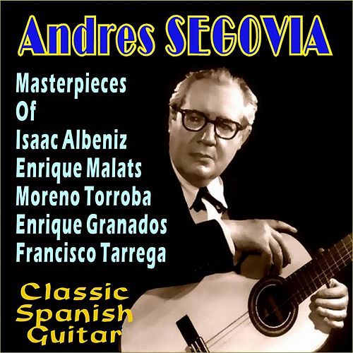 Play & Download Masterpieces by Andres Segovia | Napster