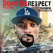 Don't Disrespect (feat. Snoop Dogg & Kz) by Latruth