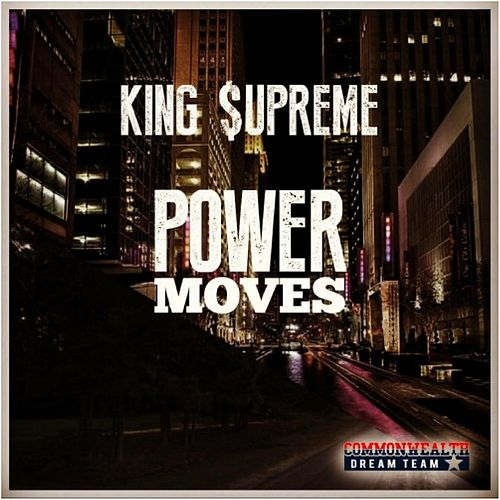 Power Moves by King Supreme
