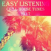 Easy Listening Chill House Tunes 2K17 by Various Artists