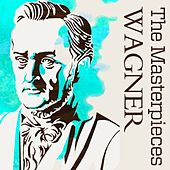 Play & Download The Masterpieces - Wagner by Various Artists | Napster