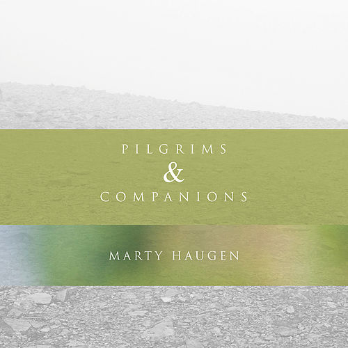 Pilgrims & Companions by Marty Haugen