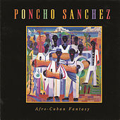 Play & Download Afro Cuban Fantasy by Poncho Sanchez | Napster
