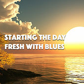 Starting The Day Fresh With Blues von Various Artists