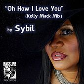 Oh How I Love You by Sybil