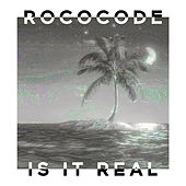 Is It Real by Rococode