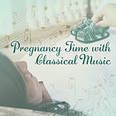 Pregnancy Time with Classical Music – Relaxing Classical Music, Ambient Piano, Stimulate Brain Your Baby von Unspecified