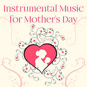 Instrumental Music for Mother's Day – Soothing Sounds for Relaxation, Happy Mom, Love & Calmness, Songs of Love, Mozart by Musica Relajante Oasis