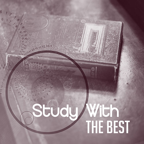 Study With The Best – Classical Music for Learning, Reading, Easy Study, Ambient Piano Music by Studying Music