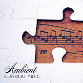 Ambient Classical Music – Relaxing Piano, Classical Music of Bach, Schubert, Mozart von Relaxing Piano Music Consort