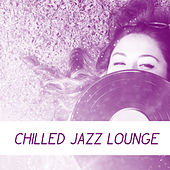 Chilled Jazz Lounge – Relaxing Jazz, Instrumental Music, Calm Jazz, Smooth Jazz 2017 by Chilled Jazz Masters