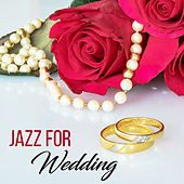 Jazz for Wedding – Smooth Jazz Music, Beautiful Jazz Songs, Piano Bar, Sounds for Lovers by Soft Jazz Music