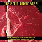 This is Acid... Nothing Else 4 by Various