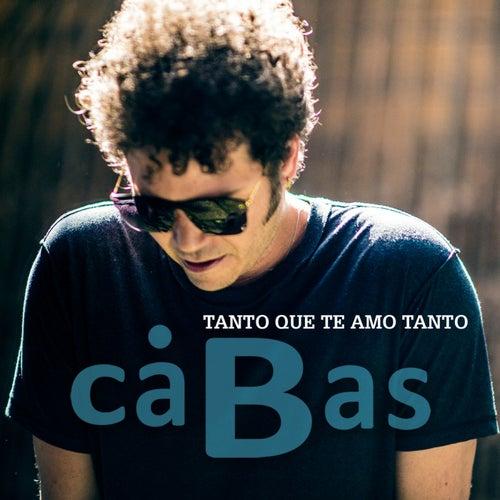 Tanto Que Te Amo Tanto by Cabas