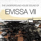 The Underground House Sound of Eivissa, Vol. 7 by Various Artists