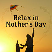 Relax in Mother's Day – Classical Music for Mothers to Relax, Ambient Instrumental Piano,Mother's Day von Relaxing Piano Music Masters